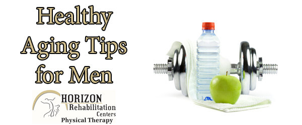 June is Men's Health Month, and Horizon Rehab brings you these healthy aging tips for men.